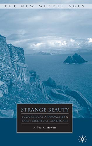 9780230606647: Strange Beauty: Ecocritical Approaches to Early Medieval Landscape (The New Middle Ages)