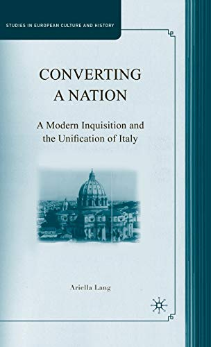 9780230606722: Converting a Nation: A Modern Inquisition and the Unification of Italy (Studies in European Culture and History)
