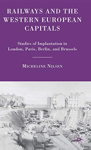 9780230607736: Railways and the Western European Capitals: Studies of Implantation in London, Paris, Berlin, and Brussels