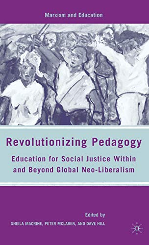9780230607996: Revolutionizing Pedagogy: Education for Social Justice Within and Beyond Global Neo-Liberalism (Marxism and Education)