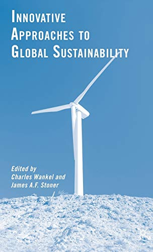 Innovative Approaches to Global Sustainability: Charles Wankel (Editor),
