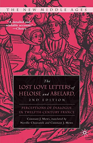 9780230608139: The Lost Love Letters of Heloise and Abelard: Perceptions of Dialogue in Twelfth-Century France (The New Middle Ages)