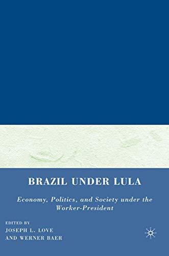 9780230608160: Brazil under Lula: Economy, Politics, and Society under the Worker-President