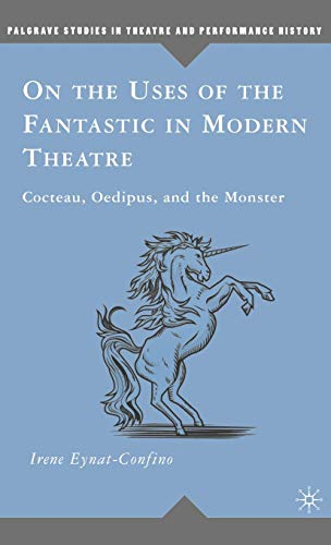 9780230608214: On the Uses of the Fantastic in Modern Theatre: Cocteau, Oedipus, and the Monster (Palgrave Studies in Theatre and Performance History)