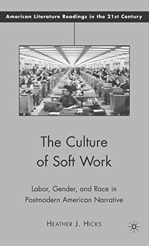 The Culture of Soft Work Labor, Gender, and Race in Postmodern American Narrative American ...