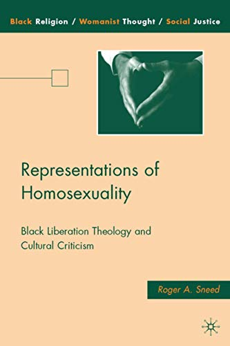 9780230608245: Representations of Homosexuality: Black Liberation Theology and Cultural Criticism (Black Religion/Womanist Thought/Social Justice)