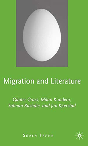 9780230608283: Migration and Literature: Günter Grass, Milan Kundera, Salman Rushdie, and Jan Kjærstad