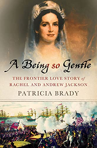 9780230609501: A Being So Gentle: The Frontier Love Story of Rachel and Andrew Jackson