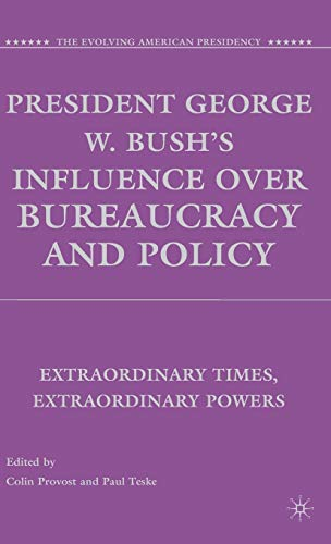 9780230609549: President George W. Bush's Influence over Bureaucracy and Policy: Extraordinary Times, Extraordinary Powers (The Evolving American Presidency)