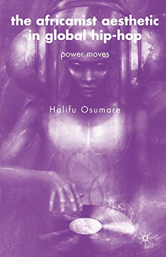 The Africanist Aesthetic in Global Hip-Hop: Power Moves: Osumare, Halifu