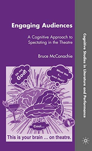 9780230609884: Engaging Audiences: A Cognitive Approach to Spectating in the Theatre (Cognitive Studies in Literature and Performance)