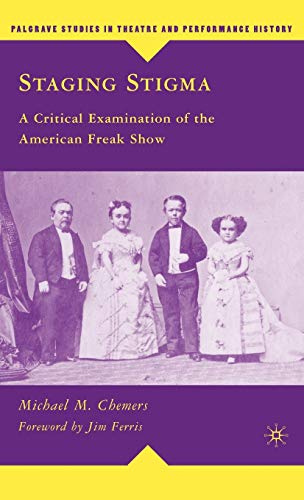 9780230610668: Staging Stigma: A Critical Examination of the American Freak Show (Palgrave Studies in Theatre and Performance History)
