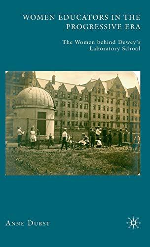 9780230610736: Women Educators in the Progressive Era: The Women behind Dewey's Laboratory School