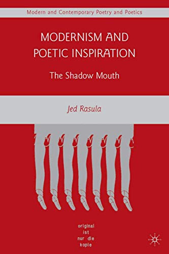 9780230610941: Modernism and Poetic Inspiration: The Shadow Mouth (Modern and Contemporary Poetry and Poetics)