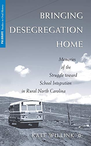 9780230611351: Bringing Desegregation Home: Memories of the Struggle toward School Integration in Rural North Carolina (Palgrave Studies in Oral History)