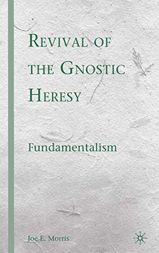9780230611535: Revival of the Gnostic Heresy: Fundamentalism