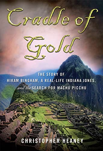 9780230611696: Cradle of Gold: The Story of Hiram Bingham, the Real Indiana Jones, and the Search of Machu Picchu