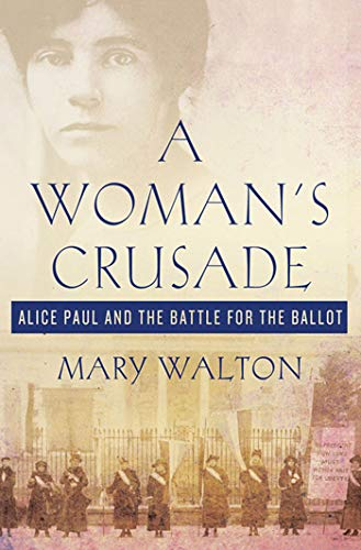 A WOMAN'S CRUSADE: ALICE PAUL AN