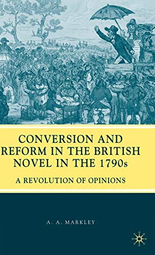 9780230612297: Conversion and Reform in the British Novel in the 1790s: A Revolution of Opinions