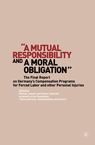 "9780230612648: ""A Mutual Responsibility and a Moral Obligation"": The Final Report on Germany's Compensation Programs for Forced Labor and other Personal Injuries"