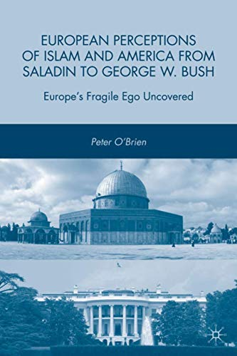 9780230613058: European Perceptions of Islam and America from Saladin to George W. Bush: Europe's Fragile Ego Uncovered
