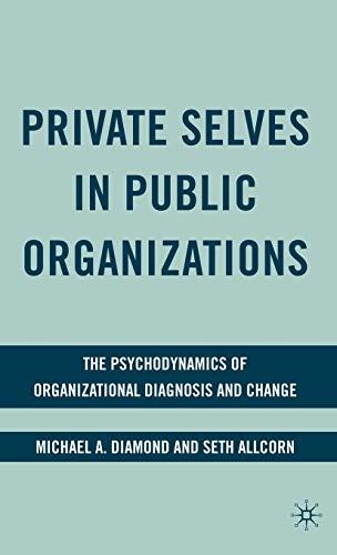 Private Selves in Public Organizations: The Psychodynamics: Michael A.Diamond, Seth