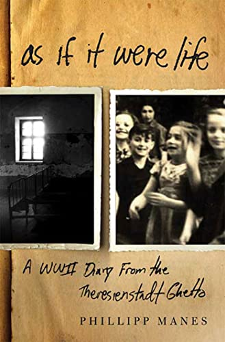 As If It Were Life: A WWII Diary from the Theresienstadt Ghetto: Manes, Philipp