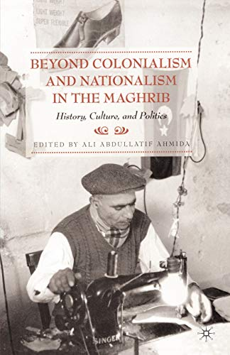 9780230613638: Beyond Colonialism and Nationalism in the Maghrib: History, Culture, and Politics