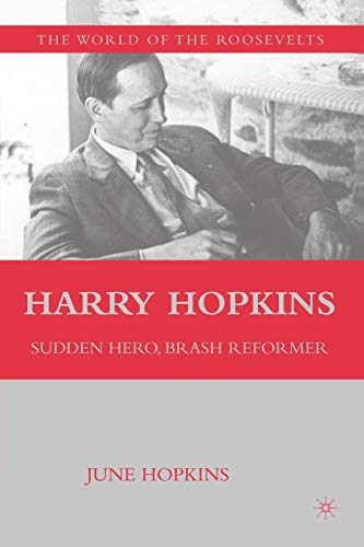 9780230613652: Harry Hopkins: Sudden Hero, Brash Reformer (The World of the Roosevelts)