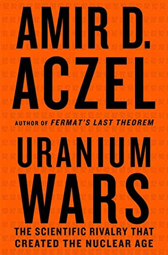 Uranium Wars: The Scientific Rivalry that Created the Nuclear Age (MacSci) (0230613748) by Amir D. Aczel
