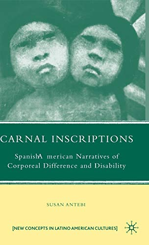 9780230613898: Carnal Inscriptions: Spanish American Narratives of Corporeal Difference and Disability (New Concepts in Latino American Cultures)