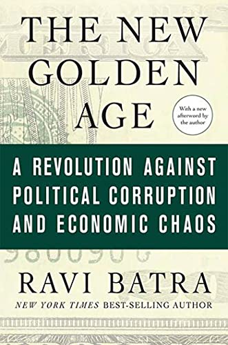 The New Golden Age: A Revolution against Political Corruption and Economic Chaos (0230613950) by Batra, Ravi