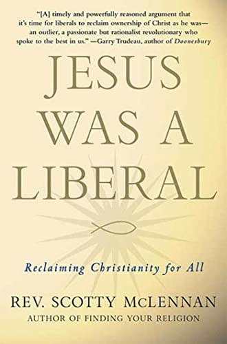 Jesus Was a Liberal: Reclaiming Christianity for All: McLennan, Scotty
