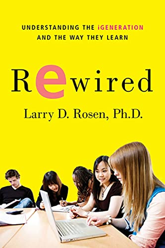Rewired: Understanding the iGeneration and the Way They Learn: Rosen Ph.D., Larry D.