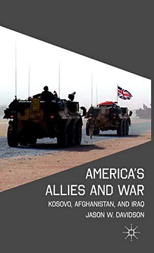 America's Allies and War: Kosovo, Afghanistan, and Iraq: Davidson, Mr. Jason W.