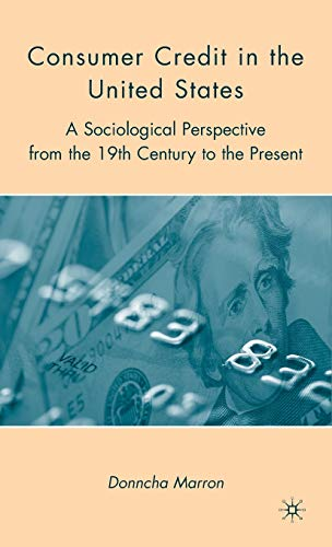 Consumer Credit in the United States: A Sociological Perspective from the 19th Century to the ...