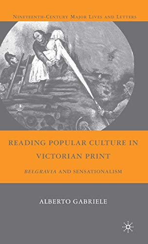 9780230615212: Reading Popular Culture in Victorian Print: Belgravia and Sensationalism (Nineteenth-Century Major Lives and Letters)