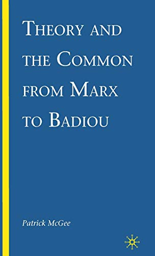 Theory and the Common from Marx to Badiou: McGee, Patrick