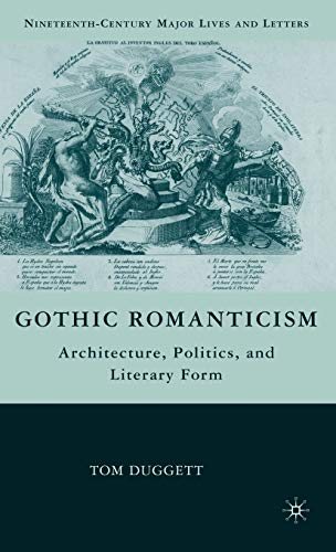 9780230615328: Gothic Romanticism: Architecture, Politics, and Literary Form (Nineteenth-Century Major Lives and Letters)