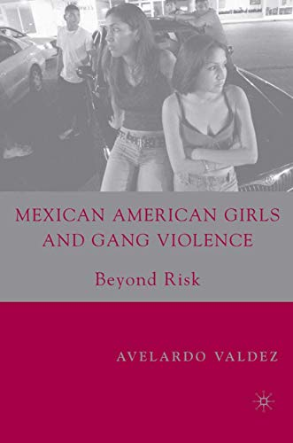 9780230615557: Mexican American Girls and Gang Violence: Beyond Risk