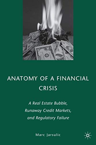 9780230615687: Anatomy of a Financial Crisis: A Real Estate Bubble, Runaway Credit Markets, and Regulatory Failure