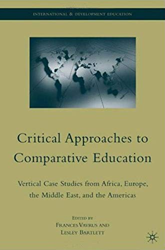 Critical Approaches to Comparative Education: Vertical Case Studies from Africa, Europe, the Middle...