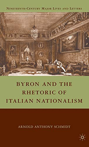 Byron and the Rhetoric of Italian Nationalism (Nineteenth Century Major Lives and Letters): Schmidt...