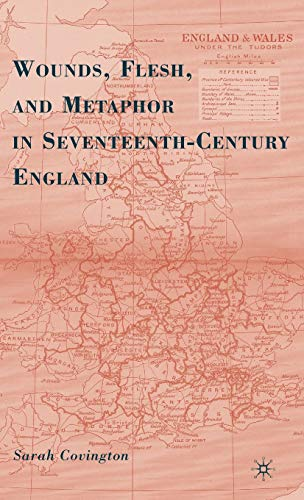 Wounds, Flesh, and Metaphor in Seventeenth-Century England: Covington, S.