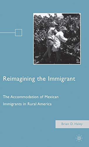 9780230616028: Reimagining the Immigrant: The Accommodation of Mexican Immigrants in Rural America
