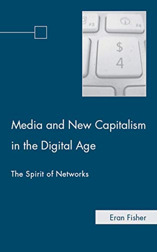 9780230616073: Media and New Capitalism in the Digital Age: The Spirit of Networks
