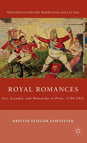 9780230616301: Royal Romances: Sex, Scandal, and Monarchy in Print, 1780-1821 (Nineteenth-Century Major Lives and Letters)