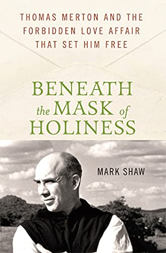 9780230616530: Beneath the Mask of Holiness: Thomas Merton and the Forbidden Love Affair that Set Him Free