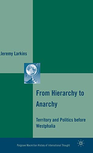 9780230616714: From Hierarchy to Anarchy: Territory and Politics before Westphalia (The Palgrave Macmillan History of International Thought)