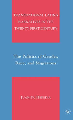 9780230617377: Transnational Latina Narratives in the Twenty-first Century: The Politics of Gender, Race, and Migrations